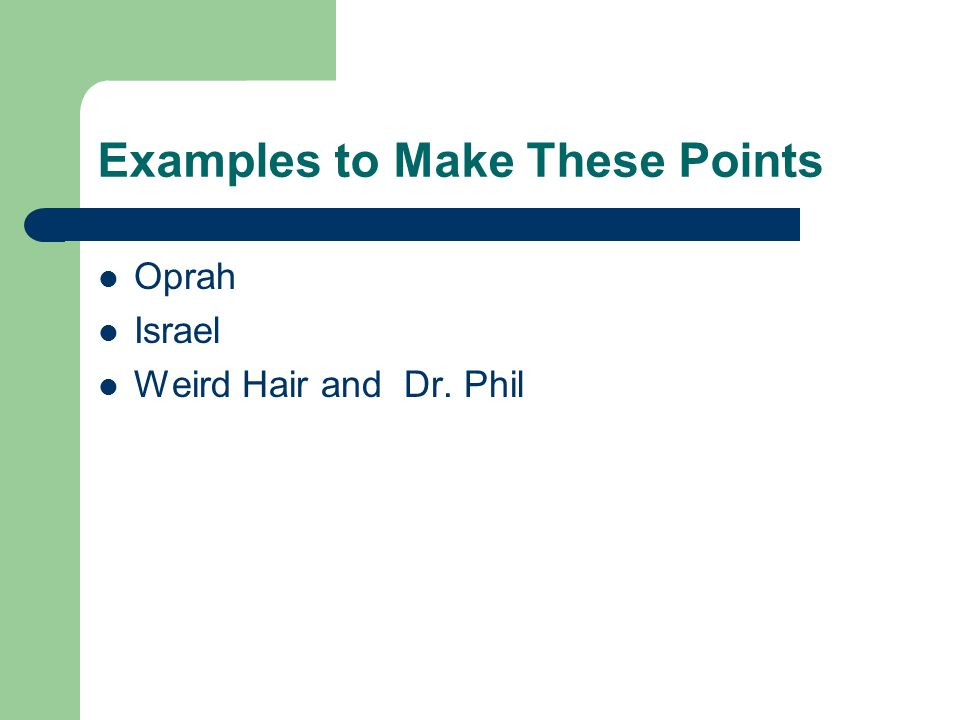 Examples to Make These Points Oprah Israel Weird Hair and Dr. Phil
