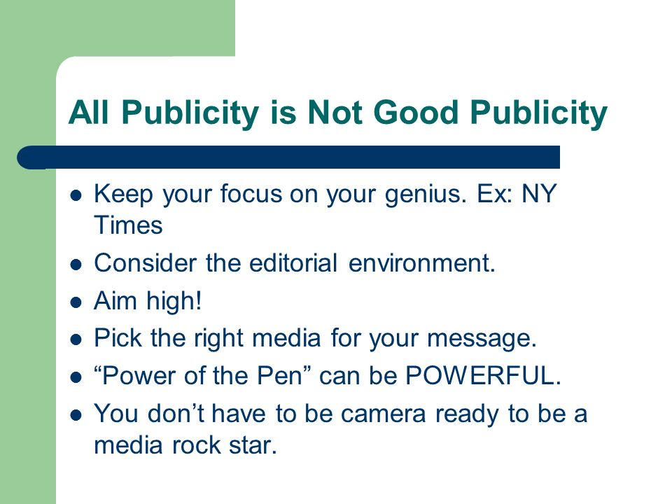 All Publicity is Not Good Publicity Keep your focus on your genius.