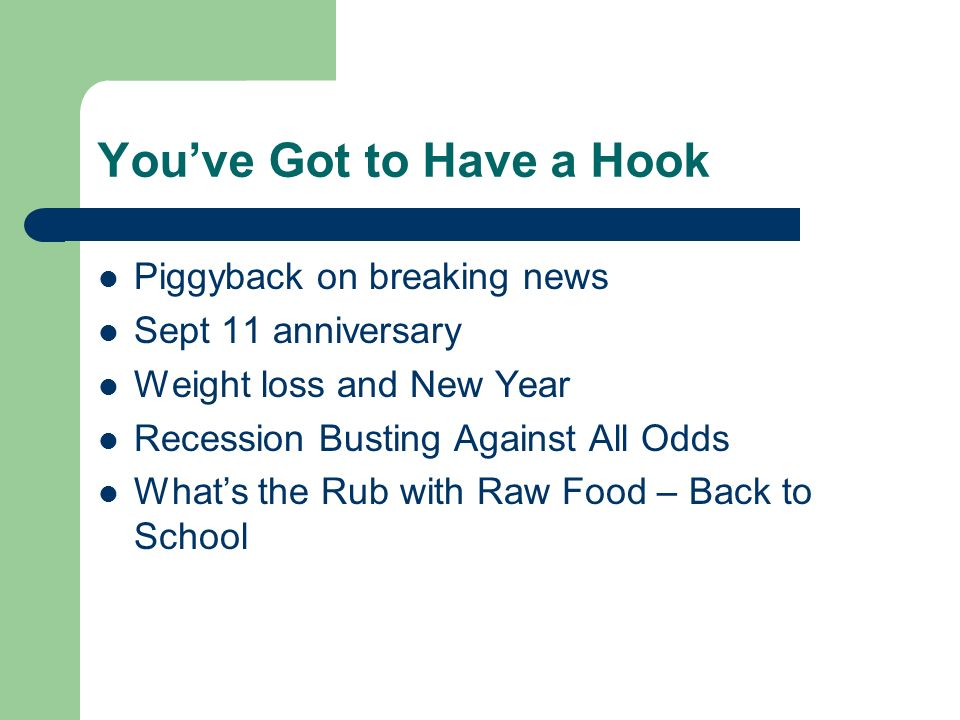 Youve Got to Have a Hook Piggyback on breaking news Sept 11 anniversary Weight loss and New Year Recession Busting Against All Odds Whats the Rub with Raw Food – Back to School