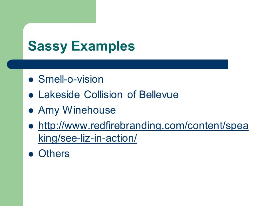 Sassy Examples Smell-o-vision Lakeside Collision of Bellevue Amy Winehouse http://www.redfirebranding.com/content/spea king/see-liz-in-action/ http://www.redfirebranding.com/content/spea king/see-liz-in-action/ Others
