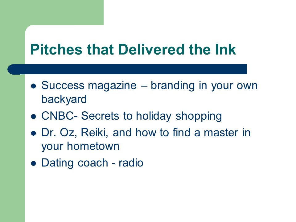 Pitches that Delivered the Ink Success magazine – branding in your own backyard CNBC- Secrets to holiday shopping Dr.