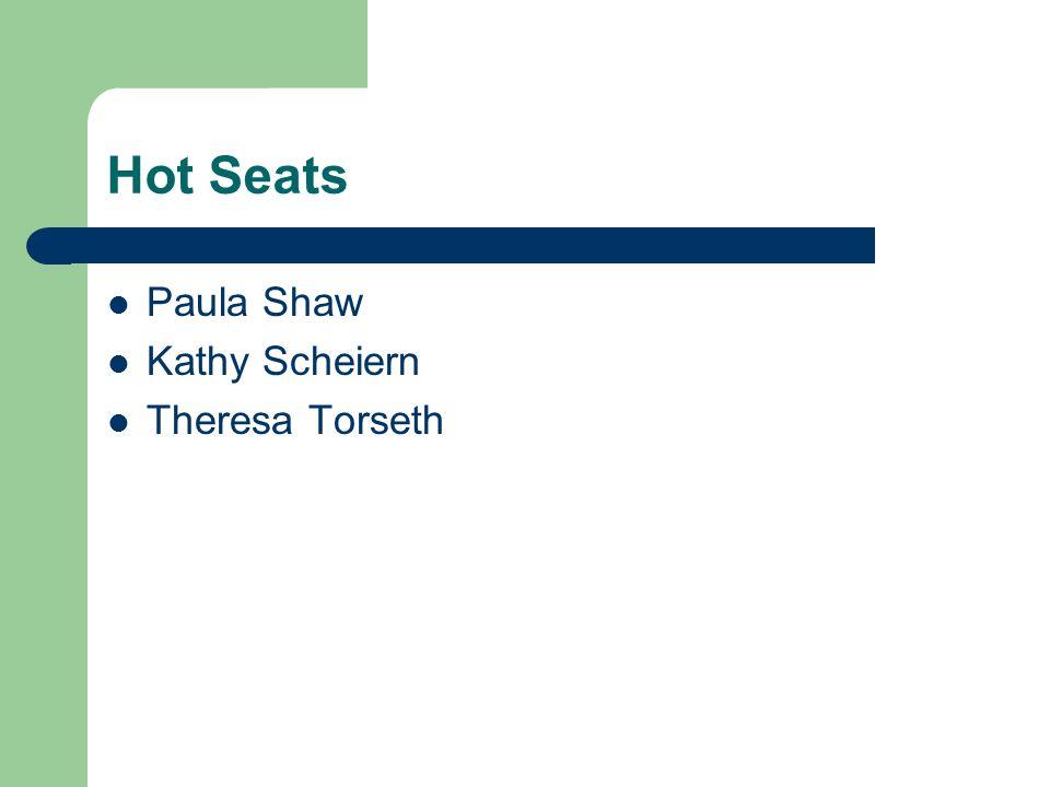 Hot Seats Paula Shaw Kathy Scheiern Theresa Torseth