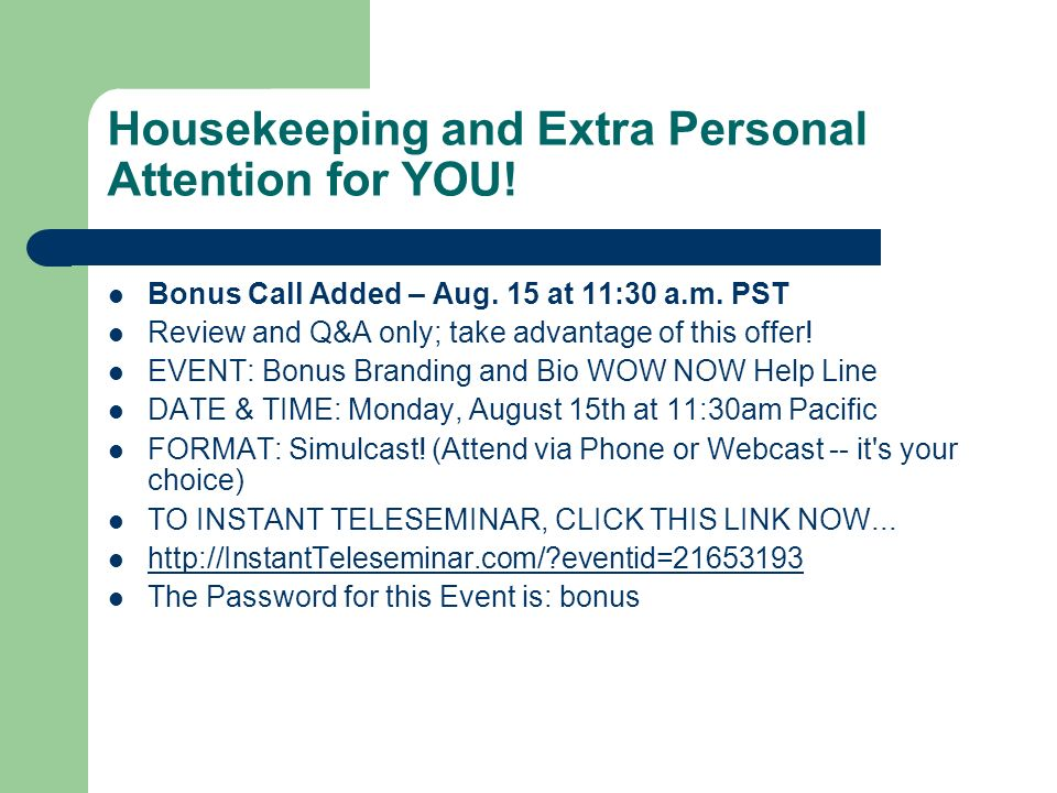 Housekeeping and Extra Personal Attention for YOU! Bonus Call Added – Aug. 15 at 11:30 a.m. PST Review and Q&A only; take advantage of this offer! EVE