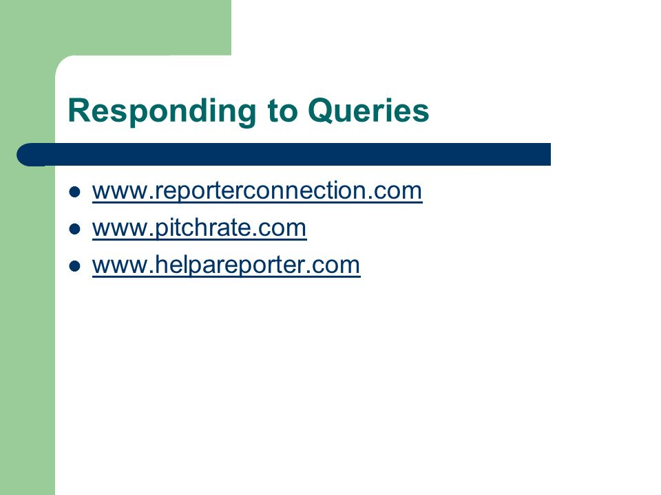 Responding to Queries www.reporterconnection.com www.pitchrate.com www.helpareporter.com
