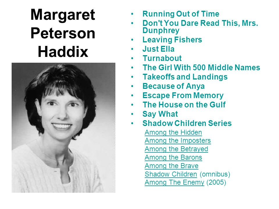 Margaret Peterson Haddix Running Out of Time Don't You Dare Read This, Mrs. Dunphrey Leaving Fishers Just Ella Turnabout The Girl With 500 Middle Name