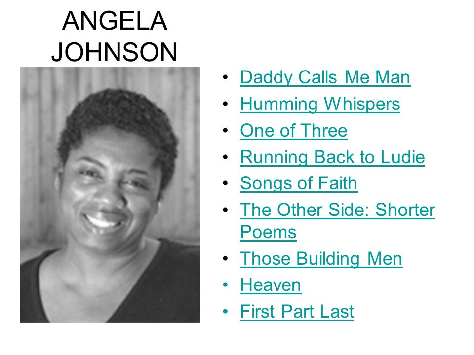 ANGELA JOHNSON Daddy Calls Me Man Humming Whispers One of Three Running Back to Ludie Songs of Faith The Other Side: Shorter PoemsThe Other Side: Shor