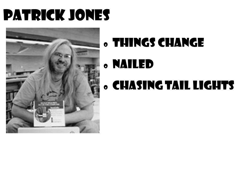 Patrick Jones o Things Change o Nailed o Chasing Tail Lights