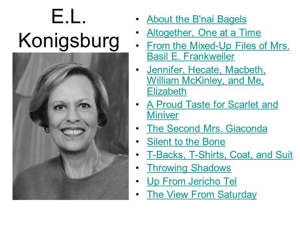 E.L. Konigsburg About the B'nai Bagels Altogether, One at a Time From the Mixed-Up Files of Mrs. Basil E. FrankweilerFrom the Mixed-Up Files of Mrs. B