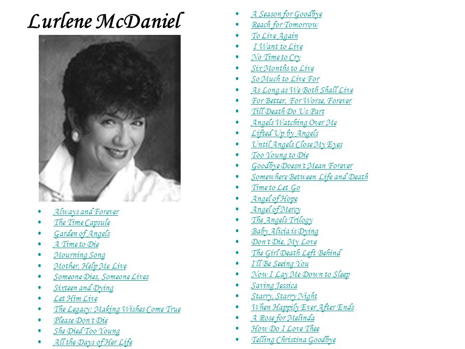 Lurlene McDaniel Always and Forever The Time Capsule Garden of Angels A Time to Die Mourning Song Mother, Help Me Live Someone Dies, Someone Lives Six