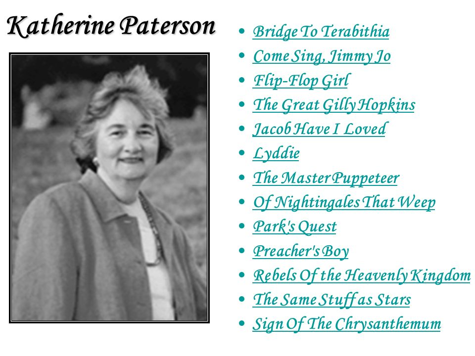 Katherine Paterson Bridge To Terabithia Come Sing, Jimmy Jo Flip-Flop Girl The Great Gilly Hopkins Jacob Have I Loved Lyddie The Master Puppeteer Of N