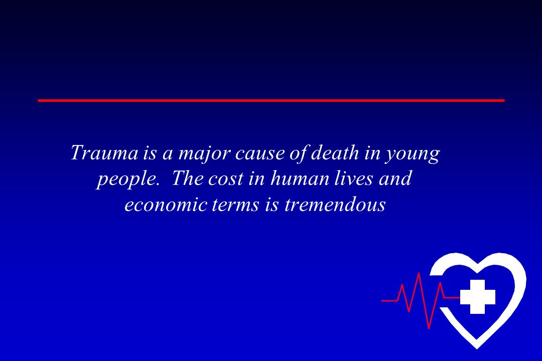 Trauma is a major cause of death in young people. The cost in human lives and economic terms is tremendous