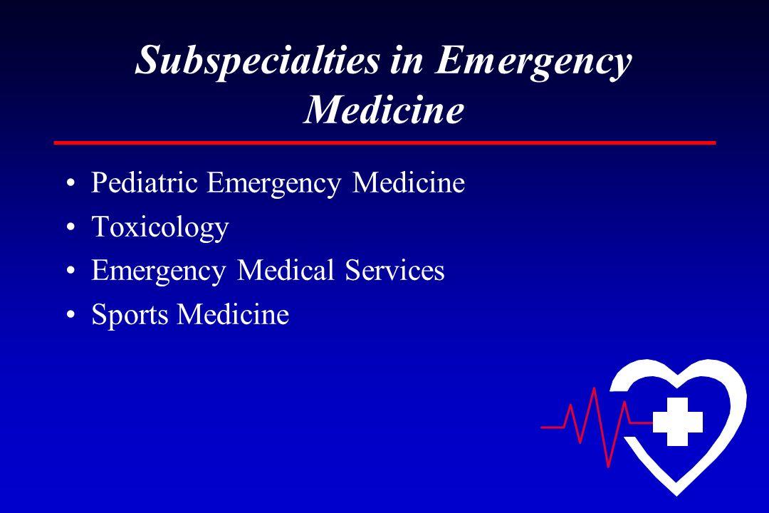 Subspecialties in Emergency Medicine Pediatric Emergency Medicine Toxicology Emergency Medical Services Sports Medicine
