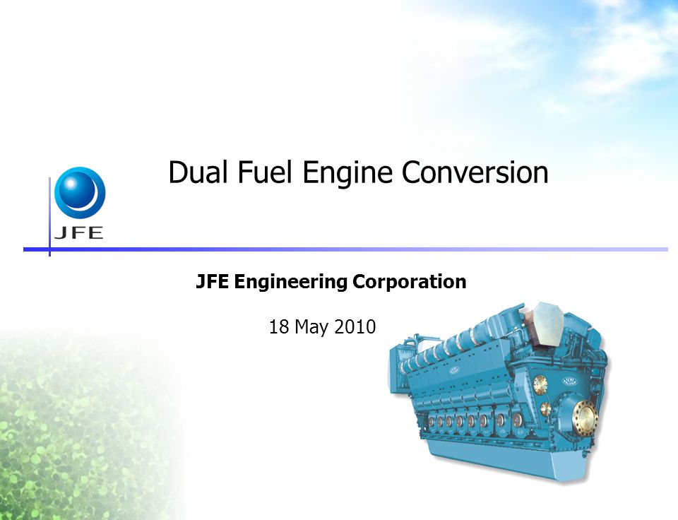 Dual Fuel Engine Conversion JFE Engineering Corporation 18 May 2010