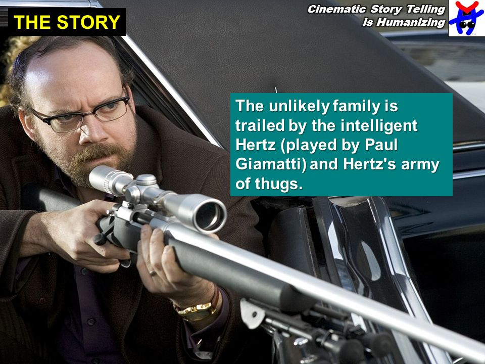 THE STORY The unlikely family is trailed by the intelligent Hertz (played by Paul Giamatti) and Hertz s army of thugs.