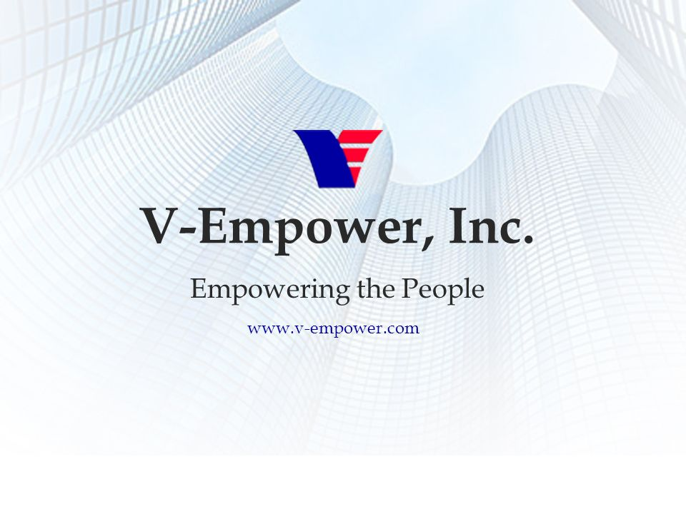 Empowering the People V-Empower, Inc. Empowering the People www.v-empower.com