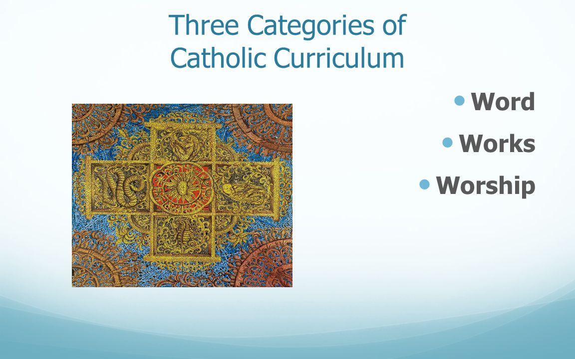Three Categories of Catholic Curriculum Word Works Worship