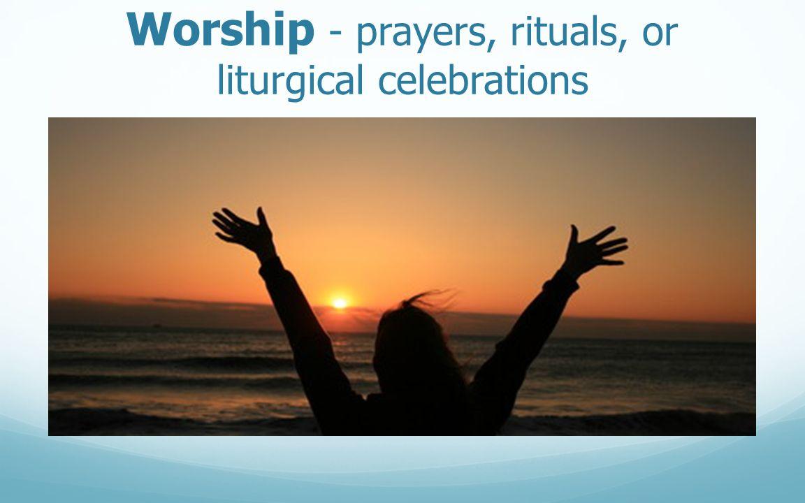 Worship - prayers, rituals, or liturgical celebrations