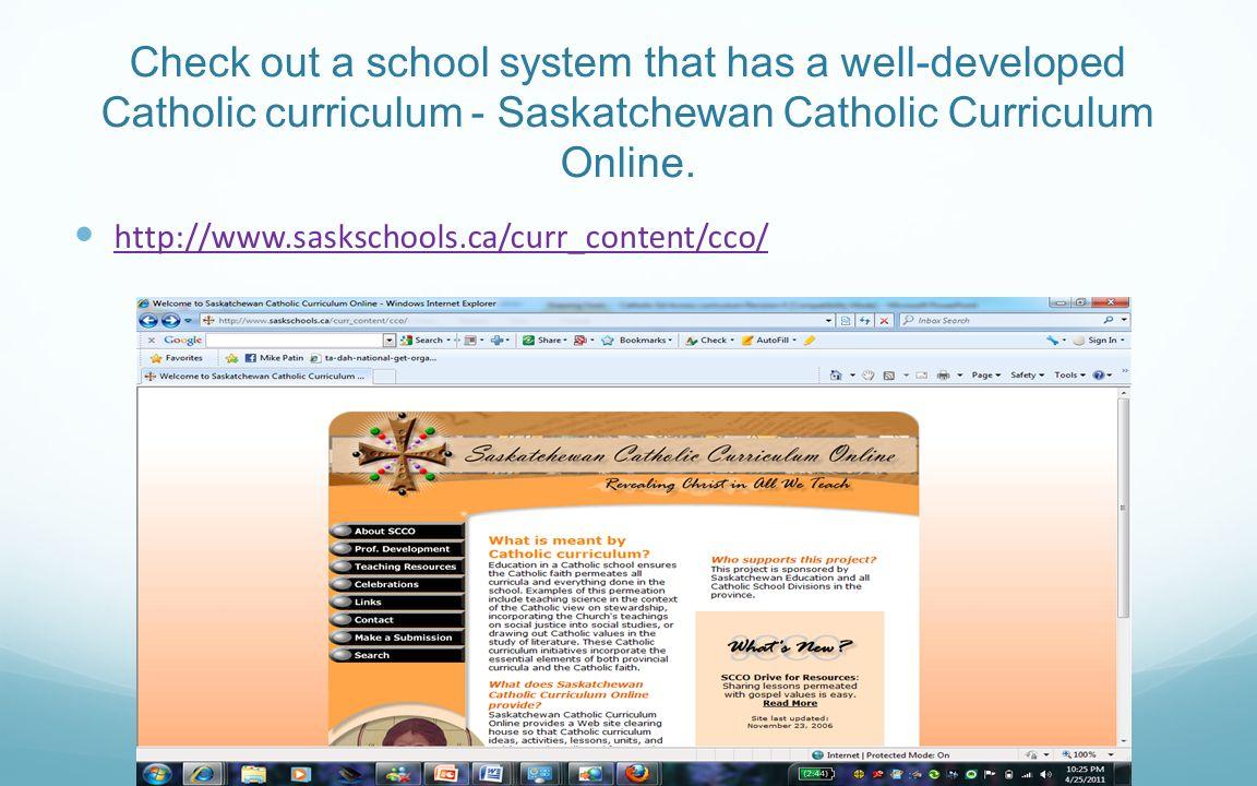 Check out a school system that has a well-developed Catholic curriculum - Saskatchewan Catholic Curriculum Online. http://www.saskschools.ca/curr_cont