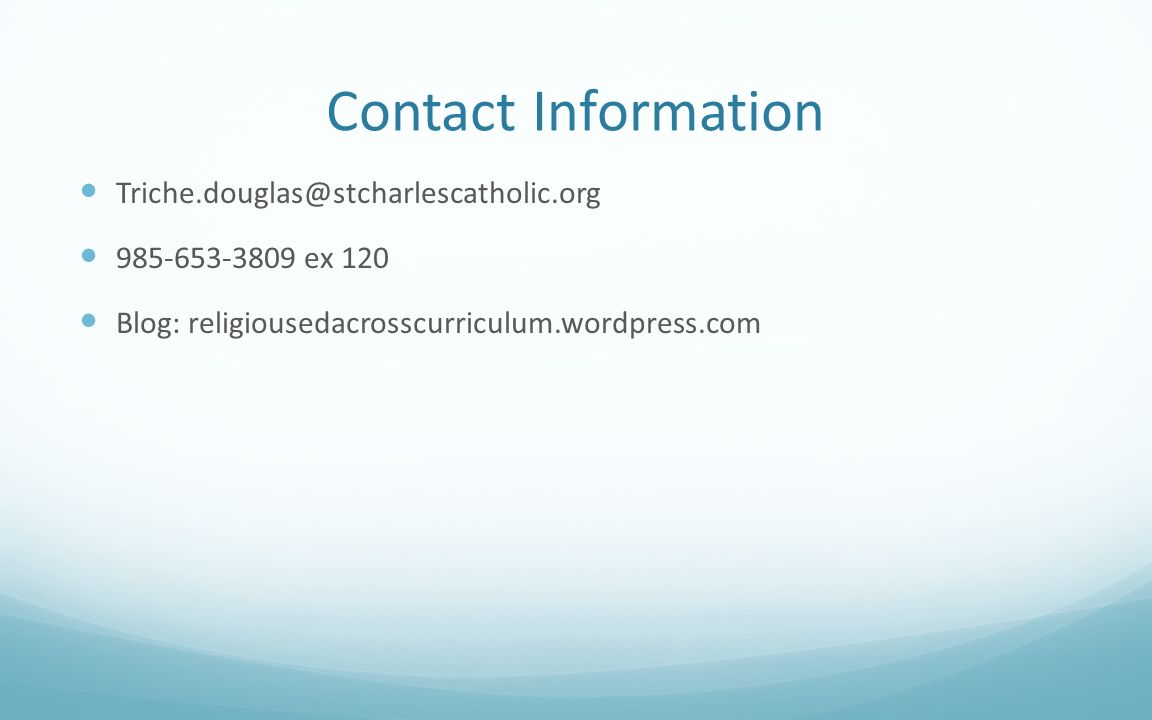 Contact Information Triche.douglas@stcharlescatholic.org 985-653-3809 ex 120 Blog: religiousedacrosscurriculum.wordpress.com