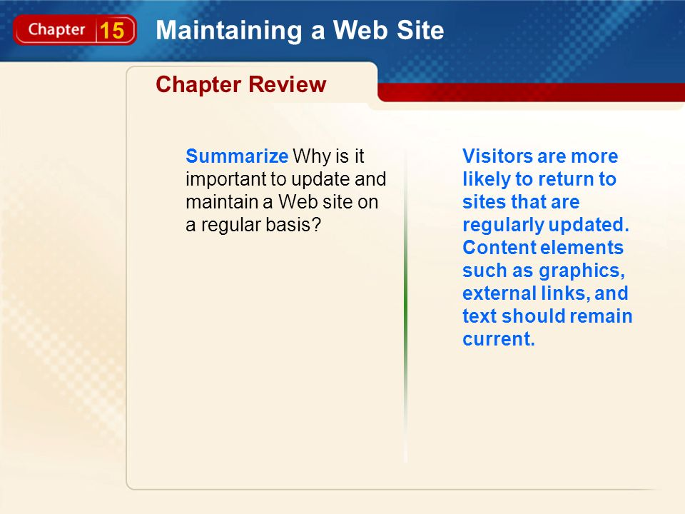 15 Maintaining a Web Site Chapter Review Summarize Why is it important to update and maintain a Web site on a regular basis.