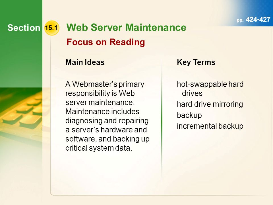 Section 15.1 Web Server Maintenance Focus on Reading Main Ideas A Webmasters primary responsibility is Web server maintenance.