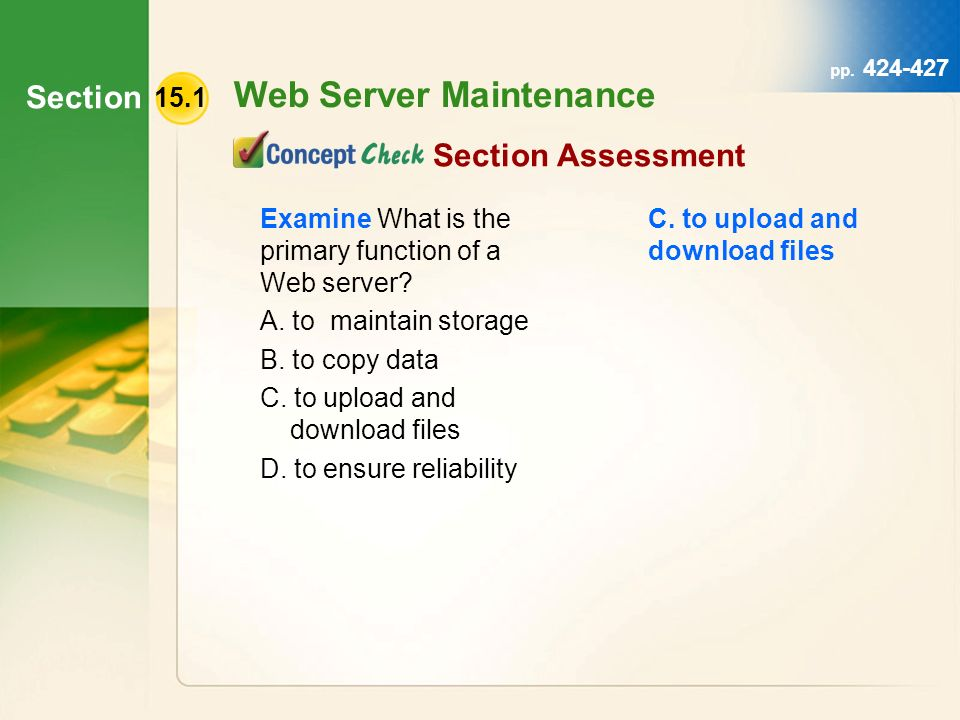 Section Web Server Maintenance pp. 424-427 Examine What is the primary function of a Web server.