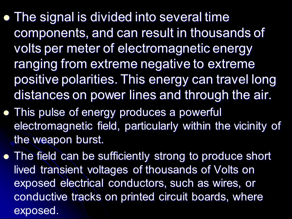 The signal is divided into several time components, and can result in thousands of volts per meter of electromagnetic energy ranging from extreme nega