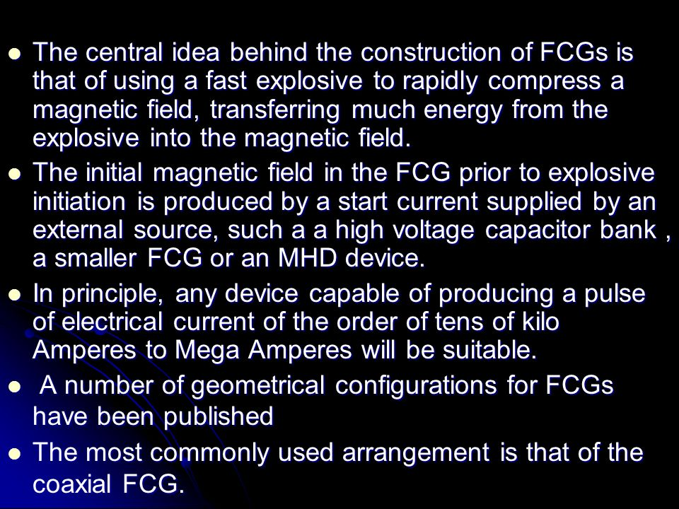 The central idea behind the construction of FCGs is that of using a fast explosive to rapidly compress a magnetic field, transferring much energy from