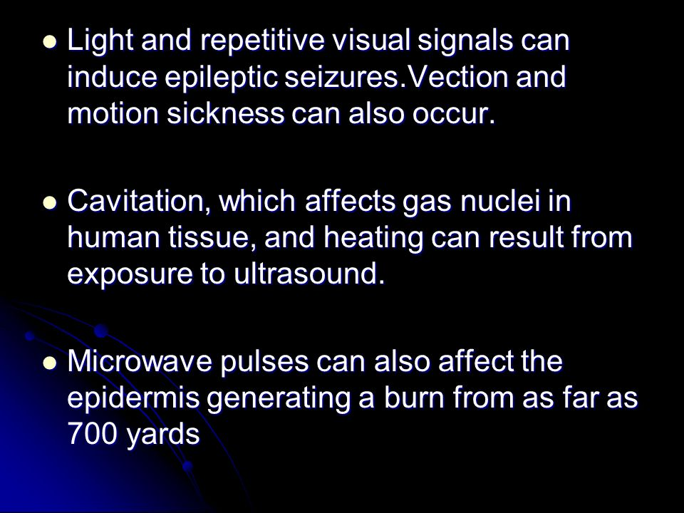 Light and repetitive visual signals can induce epileptic seizures.Vection and motion sickness can also occur. Light and repetitive visual signals can