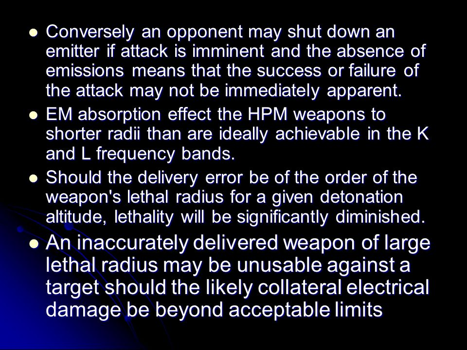 Conversely an opponent may shut down an emitter if attack is imminent and the absence of emissions means that the success or failure of the attack may