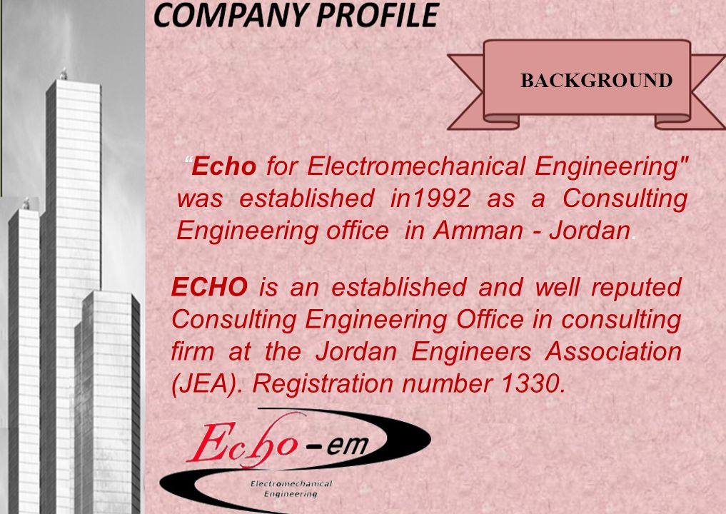 Echo for Electromechanical Engineering was established in1992 as a Consulting Engineering office in Amman - Jordan.