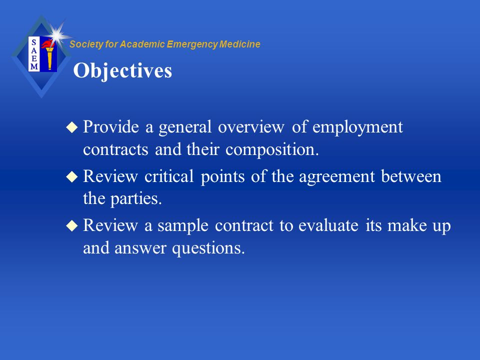 Society for Academic Emergency Medicine Objectives u Provide a general overview of employment contracts and their composition.