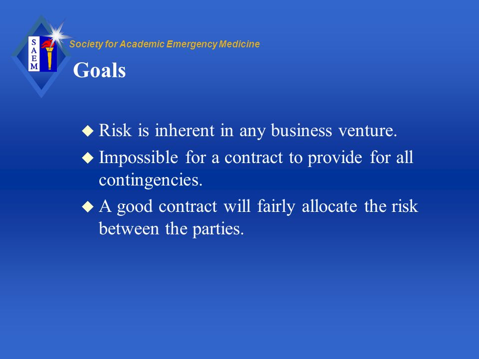 Society for Academic Emergency Medicine Goals u Risk is inherent in any business venture.