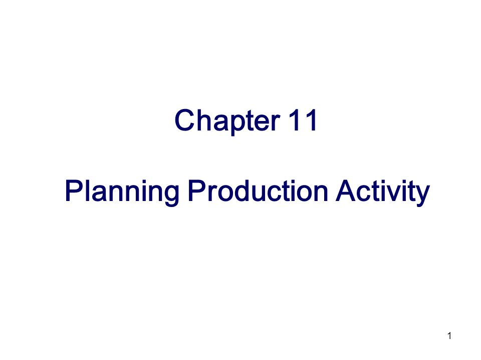 1 Chapter 11 Planning Production Activity