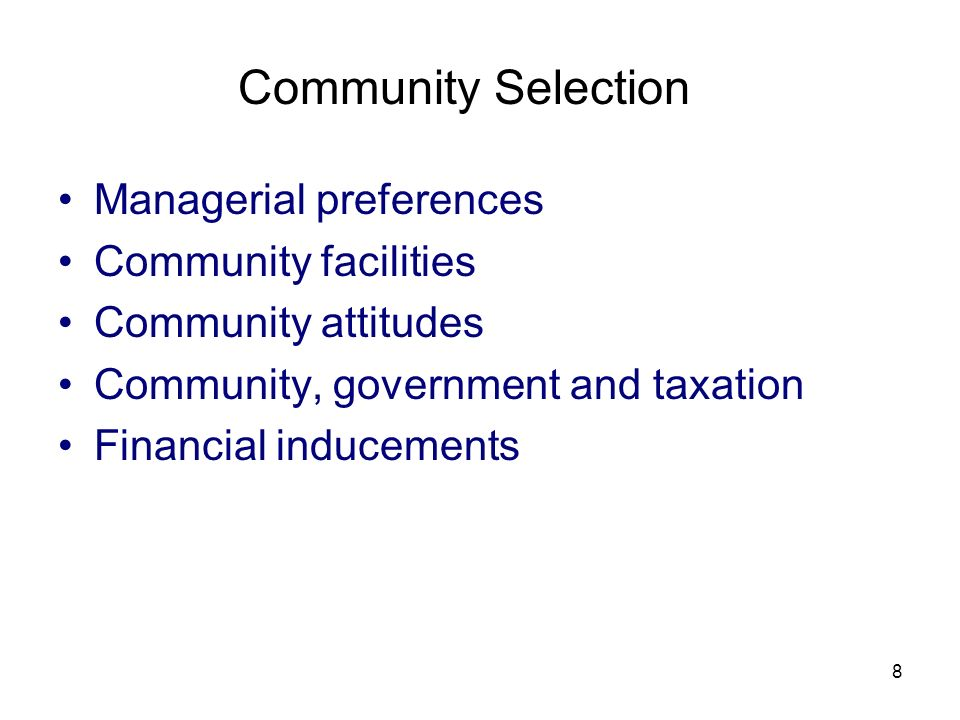 8 Community Selection Managerial preferences Community facilities Community attitudes Community, government and taxation Financial inducements