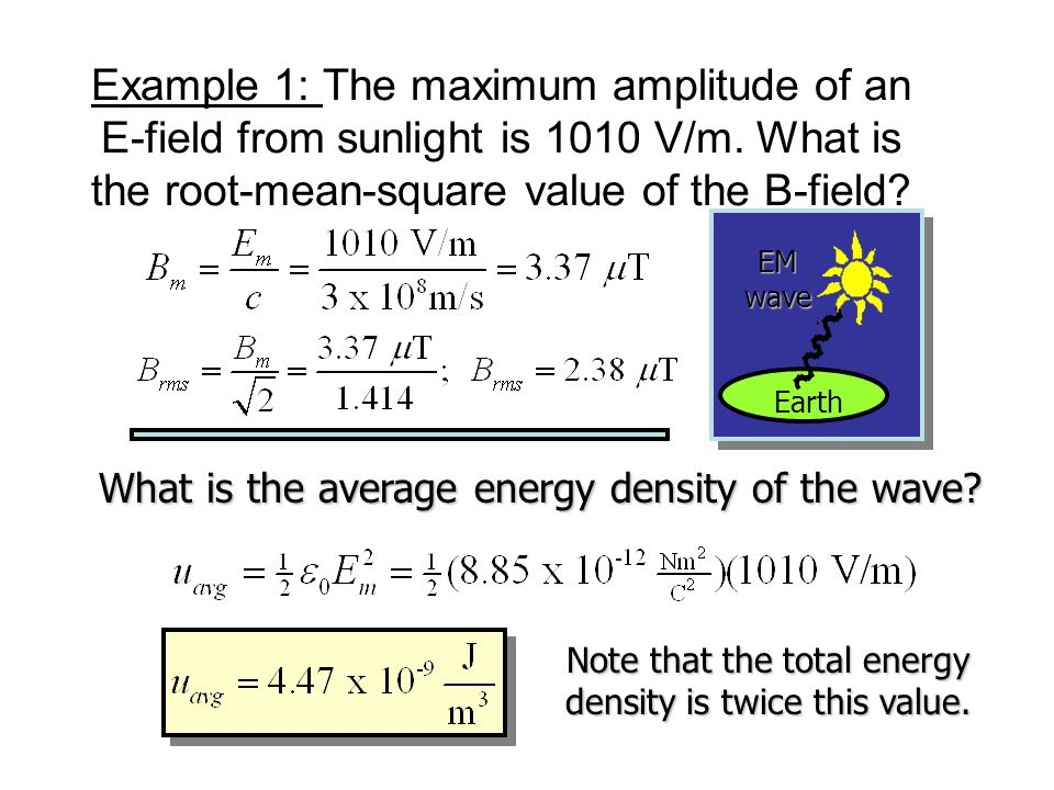 Average Energy Density The E and B-fields fluctuate between their maximum values E m and B m. An average value of the energy density can be found from