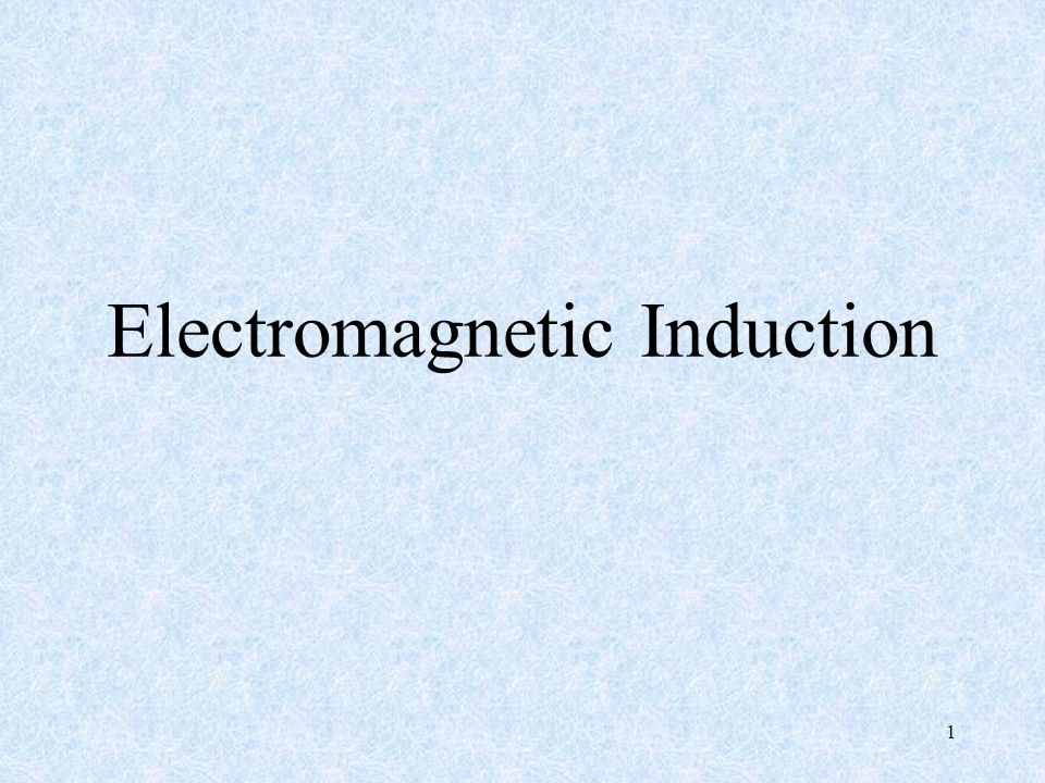 1 Electromagnetic Induction