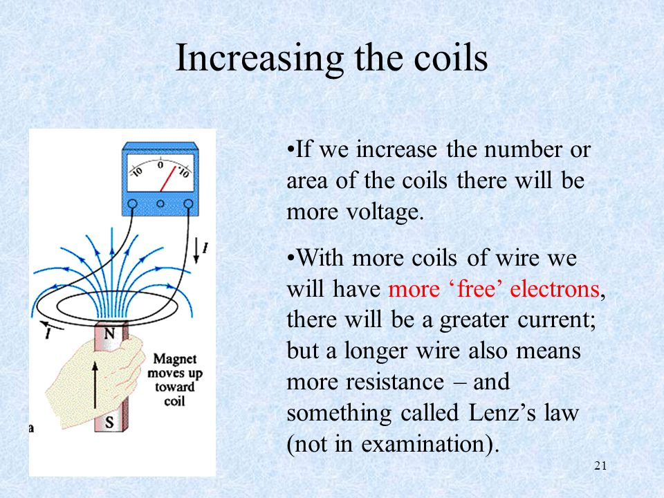 21 Increasing the coils If we increase the number or area of the coils there will be more voltage.