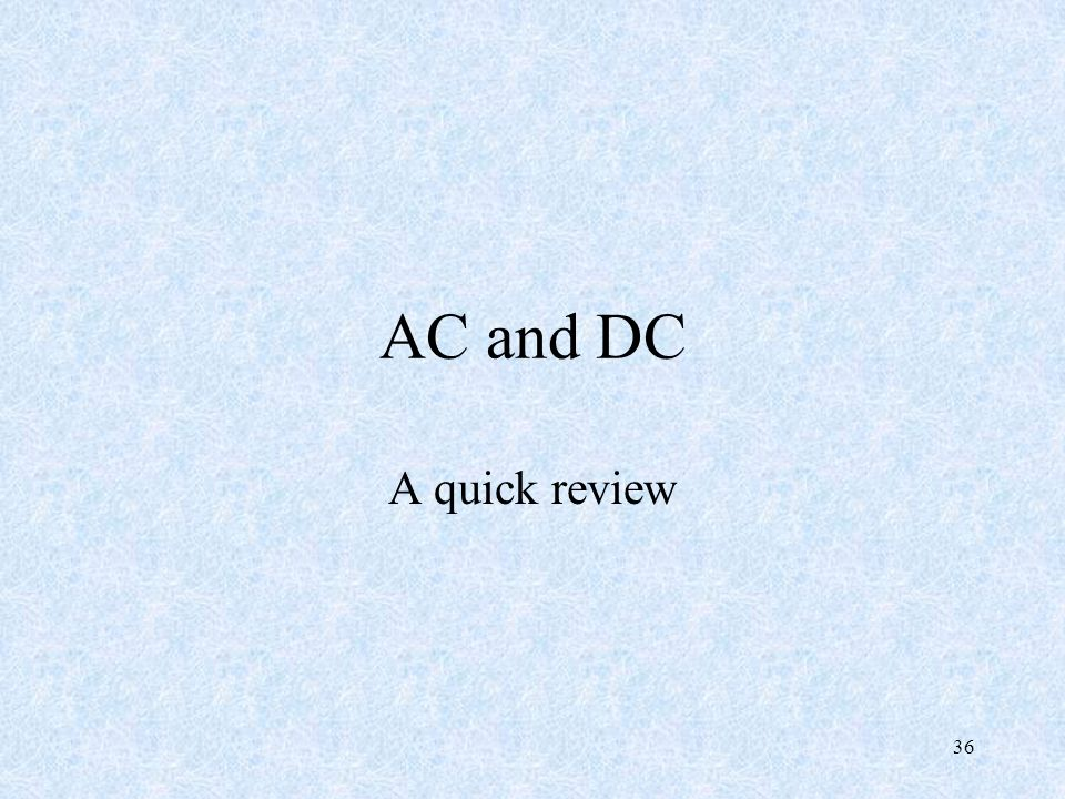 36 AC and DC A quick review