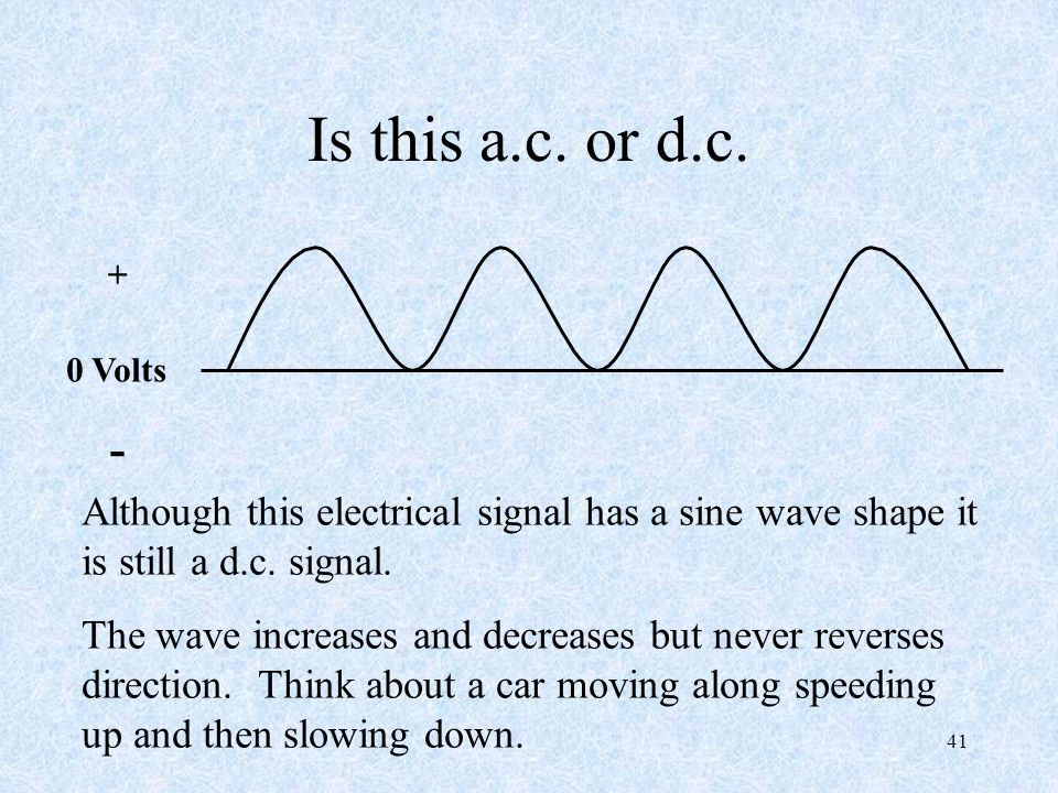 41 0 Volts + - Is this a.c.or d.c.