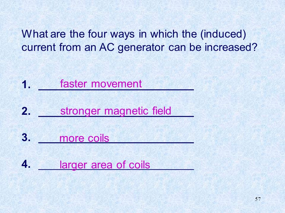 57 What are the four ways in which the (induced) current from an AC generator can be increased.