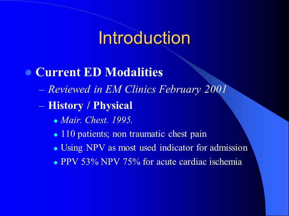 Introduction Current ED Modalities – Reviewed in EM Clinics February 2001 – History / Physical Mair. Chest. 1995. 110 patients; non traumatic chest pa