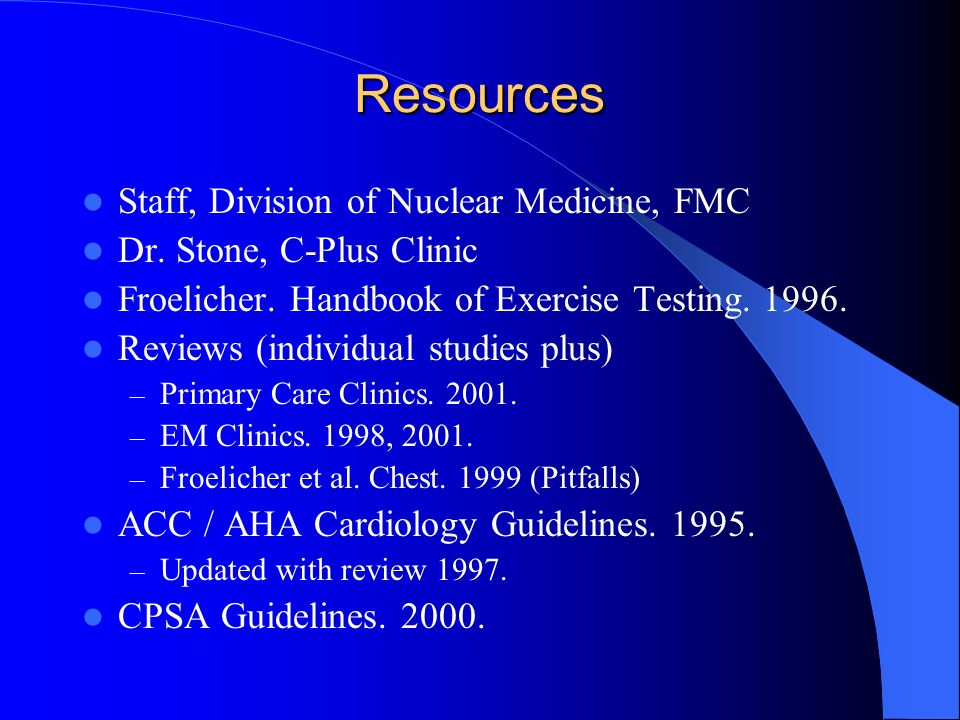 Resources Staff, Division of Nuclear Medicine, FMC Dr. Stone, C-Plus Clinic Froelicher. Handbook of Exercise Testing. 1996. Reviews (individual studie