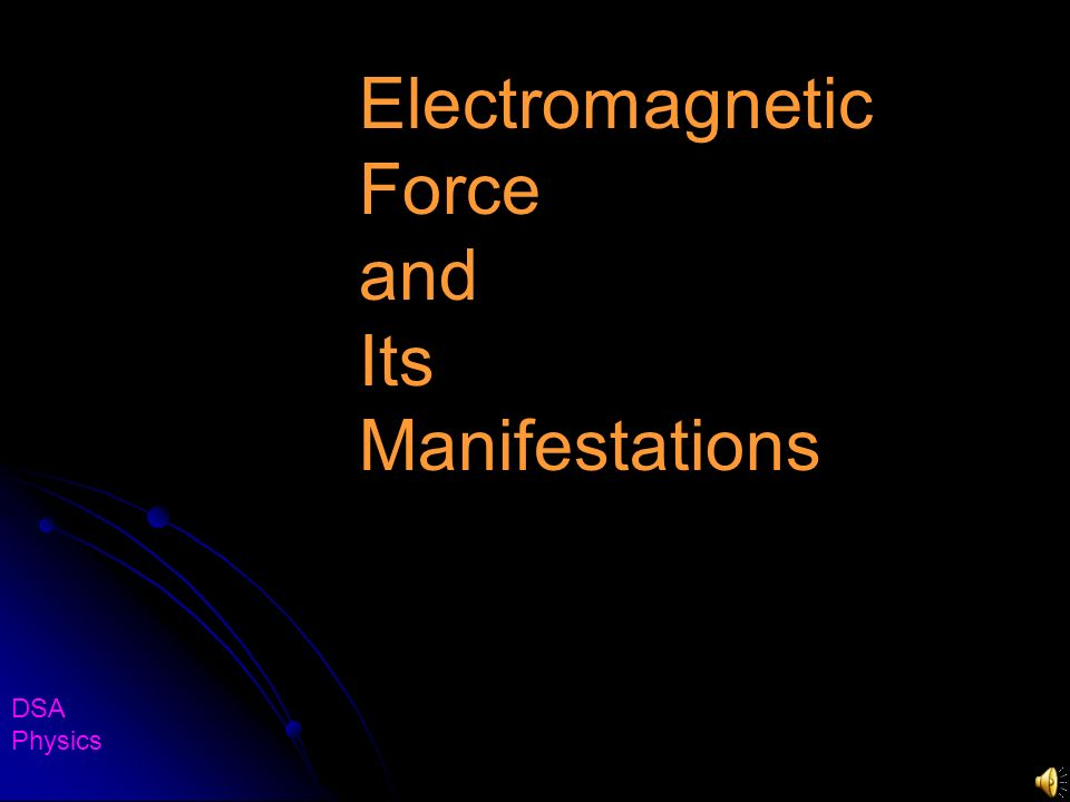 Electromagnetic Force and Its Manifestations DSA Physics