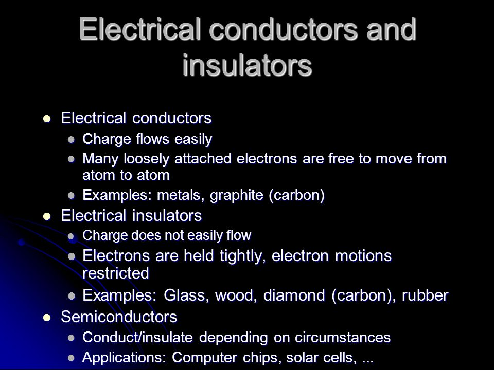 Electrical conductors and insulators Electrical conductors Electrical conductors Charge flows easily Charge flows easily Many loosely attached electro