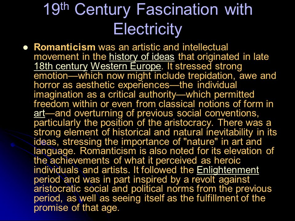 19 th Century Fascination with Electricity Romanticism was an artistic and intellectual movement in the history of ideas that originated in late 18th