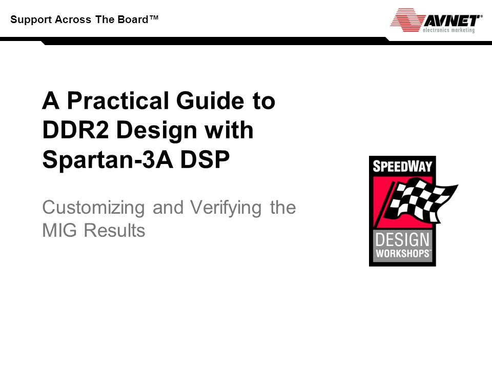 Support Across The Board A Practical Guide to DDR2 Design with Spartan-3A DSP Customizing and Verifying the MIG Results