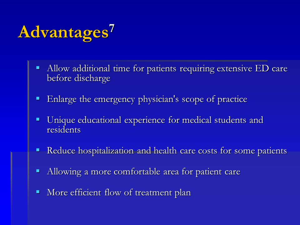 Advantages 7 Allow additional time for patients requiring extensive ED care before discharge Allow additional time for patients requiring extensive ED