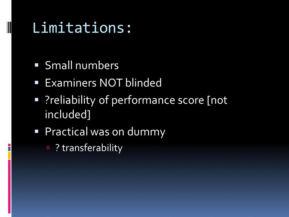 Limitations: Small numbers Examiners NOT blinded reliability of performance score [not included] Practical was on dummy .