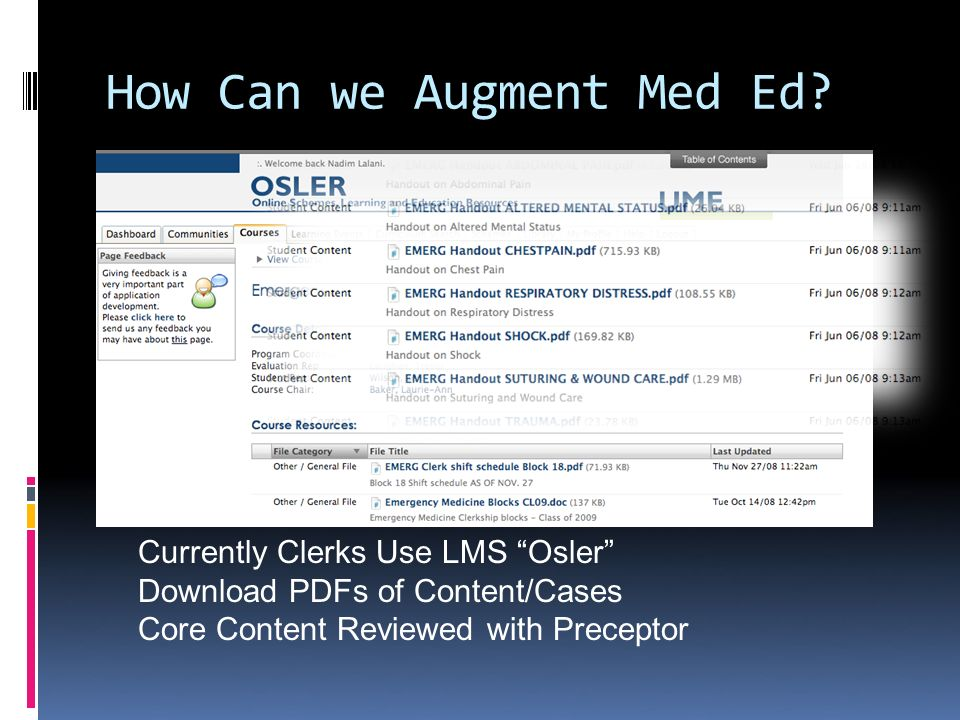 How Can we Augment Med Ed? Currently Clerks Use LMS Osler Download PDFs of Content/Cases Core Content Reviewed with Preceptor